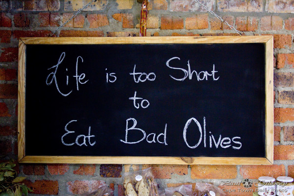 Live's too short to eat bad olives